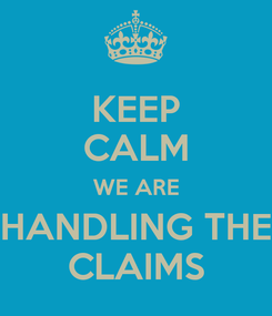 Poster: KEEP CALM WE ARE HANDLING THE CLAIMS
