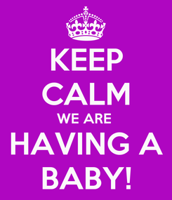 Poster: KEEP CALM WE ARE  HAVING A BABY!