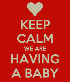 Poster: KEEP CALM WE ARE HAVING A BABY