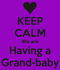 Poster: KEEP CALM We are Having a Grand-baby