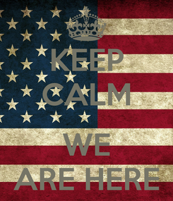 Poster: KEEP CALM  WE ARE HERE