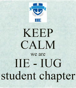 Poster: KEEP CALM we are IIE - IUG student chapter