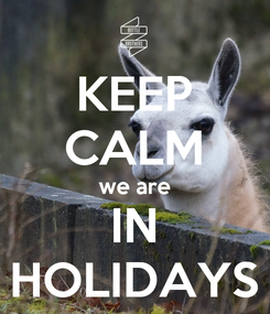 Poster: KEEP CALM we are IN HOLIDAYS