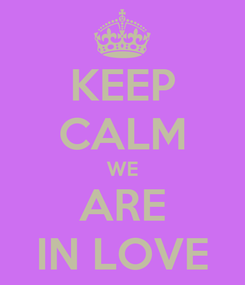 Poster: KEEP CALM WE ARE IN LOVE