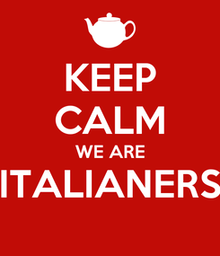 Poster: KEEP CALM WE ARE ITALIANERS