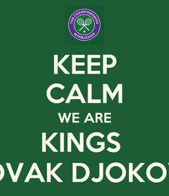 Poster: KEEP CALM WE ARE KINGS   NOVAK DJOKOVIC