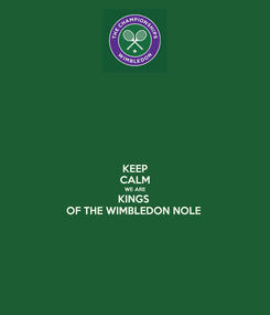 Poster: KEEP CALM WE ARE KINGS  OF THE WIMBLEDON NOLE