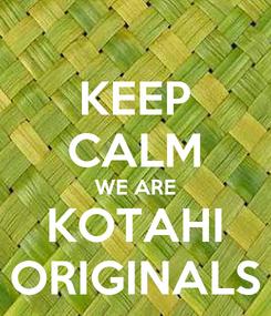 Poster: KEEP CALM WE ARE KOTAHI ORIGINALS