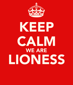 Poster: KEEP CALM WE ARE LIONESS