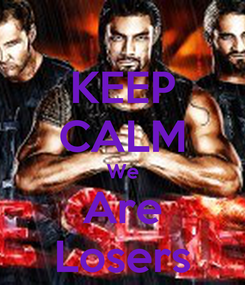 Poster: KEEP CALM We Are Losers