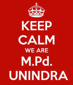 Poster: KEEP CALM WE ARE M.Pd.  UNINDRA