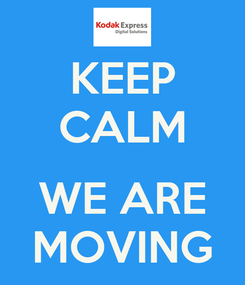 Poster: KEEP CALM  WE ARE MOVING