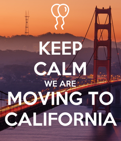 Poster: KEEP CALM WE ARE MOVING TO CALIFORNIA