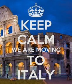 Poster: KEEP CALM WE ARE MOVING TO ITALY