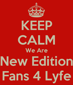 Poster: KEEP CALM We Are New Edition Fans 4 Lyfe