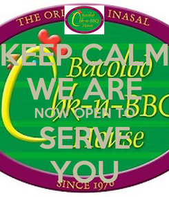 Poster: KEEP CALM WE ARE NOW OPEN TO SERVE YOU