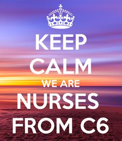 Poster: KEEP CALM WE ARE NURSES  FROM C6
