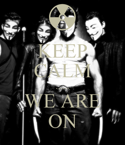 Poster: KEEP CALM ...... WE ARE ON