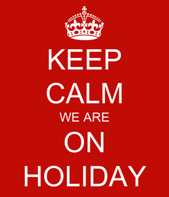 Poster: KEEP CALM WE ARE ON HOLIDAY