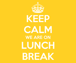 Poster: KEEP CALM WE ARE ON LUNCH BREAK