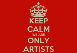 Poster: KEEP CALM WE ARE ONLY ARTISTS