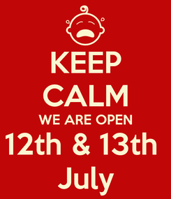 Poster: KEEP CALM WE ARE OPEN 12th & 13th  July