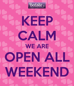 Poster: KEEP CALM WE ARE OPEN ALL WEEKEND