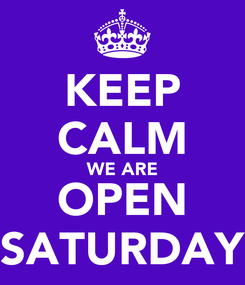 Poster: KEEP CALM WE ARE OPEN SATURDAY