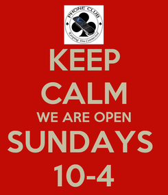 Poster: KEEP CALM WE ARE OPEN SUNDAYS  10-4