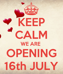 Poster: KEEP CALM WE ARE  OPENING 16th JULY
