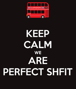 Poster: KEEP CALM WE ARE PERFECT SHFIT