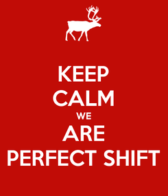 Poster: KEEP CALM WE ARE PERFECT SHIFT