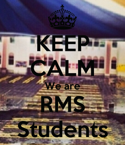 Poster: KEEP CALM We are RMS Students