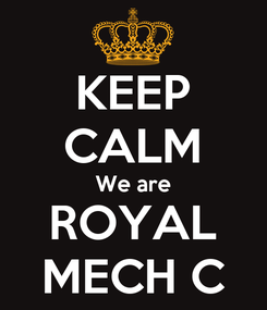 Poster: KEEP CALM We are ROYAL MECH C