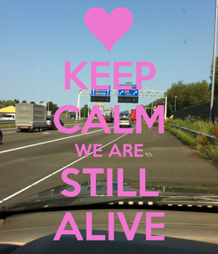 Poster: KEEP CALM WE ARE STILL ALIVE