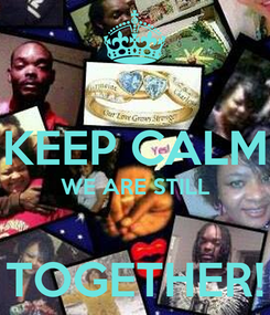 Poster:  KEEP CALM WE ARE STILL  TOGETHER!