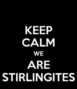 Poster: KEEP CALM WE ARE STIRLINGITES