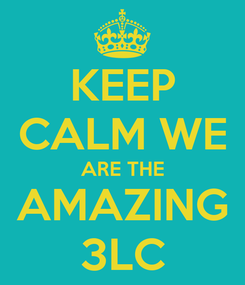 Poster: KEEP CALM WE ARE THE AMAZING 3LC