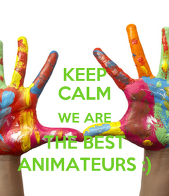 Poster: KEEP CALM WE ARE THE BEST ANIMATEURS :)