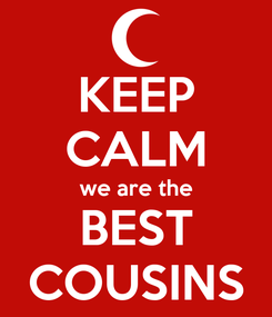 Poster: KEEP CALM we are the BEST COUSINS