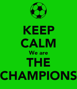 Poster: KEEP CALM We are THE CHAMPIONS