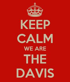Poster: KEEP CALM WE ARE THE DAVIS