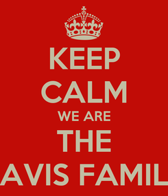 Poster: KEEP CALM WE ARE THE DAVIS FAMILY