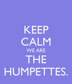 Poster: KEEP CALM WE ARE THE HUMPETTES.