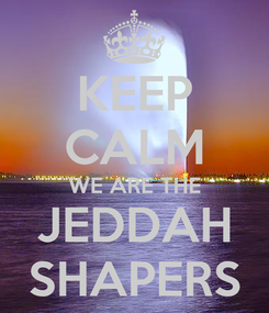 Poster: KEEP CALM WE ARE THE JEDDAH SHAPERS