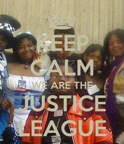 Poster: KEEP CALM WE ARE THE JUSTICE LEAGUE