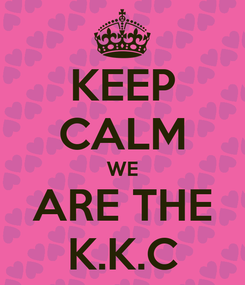 Poster: KEEP CALM WE ARE THE K.K.C