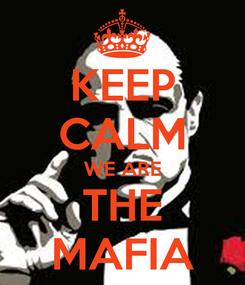 Poster: KEEP CALM WE ARE THE MAFIA