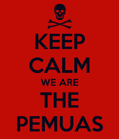 Poster: KEEP CALM WE ARE THE PEMUAS