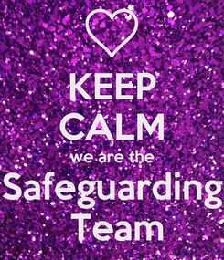 Poster: KEEP CALM we are the Safeguarding  Team